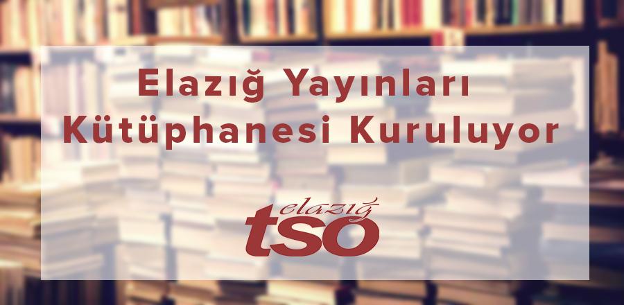 """""""Elazığ Yayınları Kütüphanesi"""" Kurulması Çalışması Başlatıldı"""